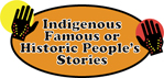 Indigenous Famous or Historic People's Stories